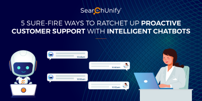 5 Sure-Fire Ways to Ratchet up Proactive Customer Support With Intelligent Chatbots